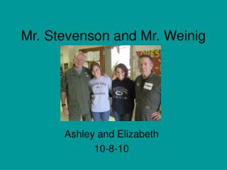 Mr. Stevenson and Mr. Weinig