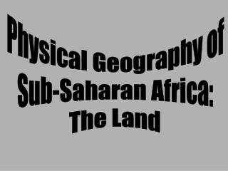 Physical Geography of Sub-Saharan Africa: The Land