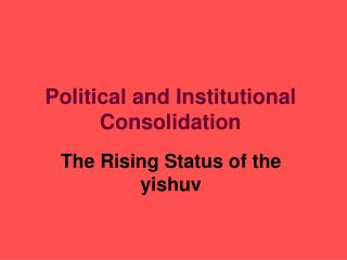 Political and Institutional Consolidation
