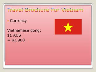 Travel  Brochure For Vietnam Currency Vietnamese dong: $1 AUS = $2,900