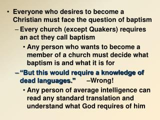 Everyone who desires to become a Christian must face the question of baptism