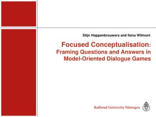 Focused Conceptualisation : Framing Questions and Answers in  Model-Oriented Dialogue Games