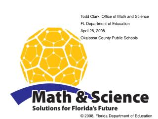 Todd Clark, Office of Math and Science FL Department of Education April 28, 2008 Okaloosa County Public Schools