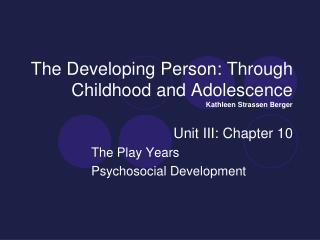 The Developing Person: Through Childhood and Adolescence  Kathleen Strassen Berger