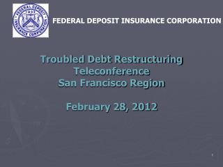 Troubled Debt Restructuring Teleconference  San Francisco Region February 28, 2012