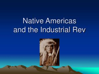 Native Americas and the Industrial Rev