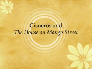 Cisneros and  The House on Mango Street