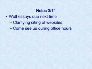 Notes 3/11 Wolf essays due next time Clarifying citing of websites Come see us during office hours