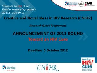 """Towards an  HIV  Cure""  Pre-Conference Symposium 20 & 21 July 2012"