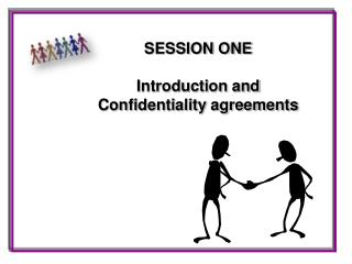 SESSION ONE Introduction  and Confidentiality agreements