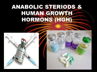 ANABOLIC STERIODS & HUMAN GROWTH HORMONS (HGH)