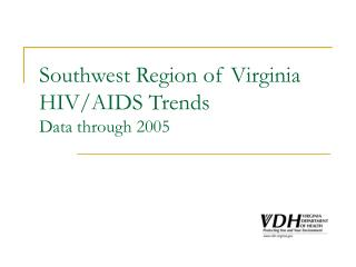 Southwest Region of Virginia HIV/AIDS Trends Data through 2005