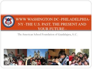 WWW WASHINGTON DC–PHILADELPHIA-NY -THE U.S. PAST, THE PRESENT AND YOUR FUTURE - 2009-2010