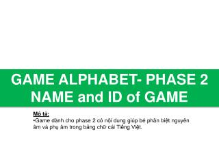 GAME ALPHABET- PHASE 2 NAME and ID of GAME