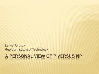 A Personal view of P versus NP