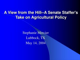 A View from the Hill--A Senate Staffer's Take on Agricultural Policy