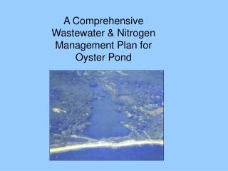 A Comprehensive Wastewater & Nitrogen Management Plan for Oyster Pond