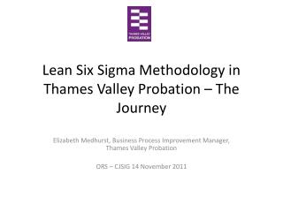 Lean Six Sigma Methodology in Thames Valley Probation – The Journey
