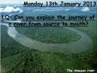 LQ: Can you explain the journey of a river from source to mouth?