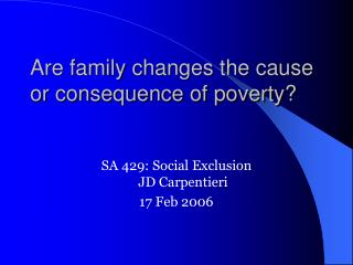 Are family changes the cause or consequence of poverty?