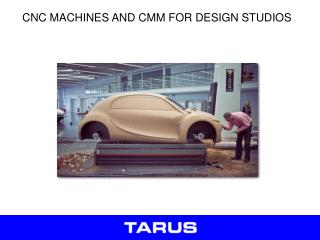 CNC MACHINES AND CMM FOR DESIGN STUDIOS