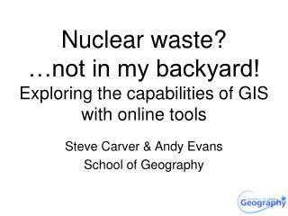 Nuclear waste?  …not in my backyard! Exploring the capabilities of GIS with online tools