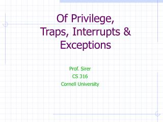 Of Privilege,  Traps, Interrupts & Exceptions