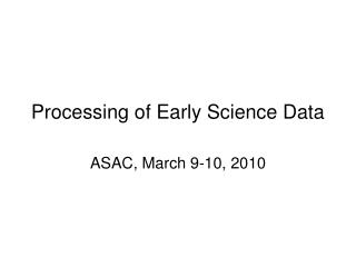 Processing of Early Science Data