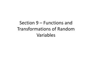 Section 9 – Functions and Transformations of Random Variables