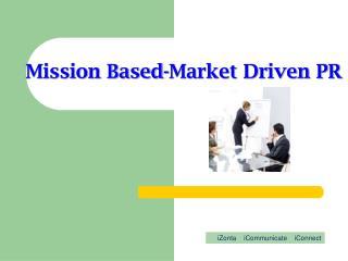Mission Based-Market Driven PR