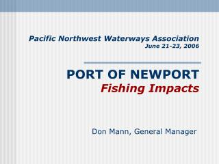 Pacific Northwest Waterways Association June 21-23, 2006 PORT OF NEWPORT Fishing Impacts