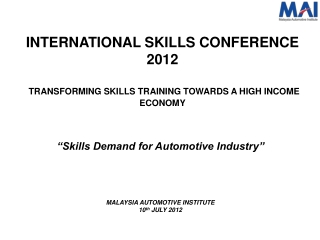 """""""Skills Demand for Automotive Industry"""" MALAYSIA AUTOMOTIVE INSTITUTE 10 th JULY 2012"""