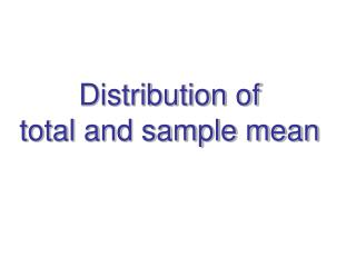 Distribution of  total and sample mean
