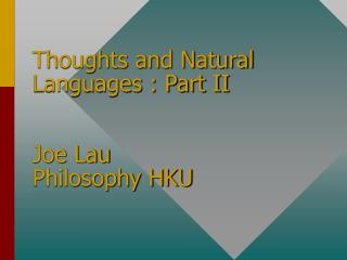 Thoughts and Natural Languages : Part II Joe Lau Philosophy HKU