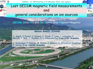 Last SEISM magnetic field measurements  and  general considerations on ion sources