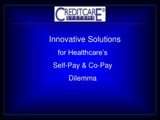 Innovative Solutions for Healthcare's Self-Pay & Co-Pay  Dilemma
