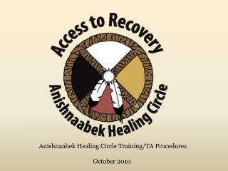 Anishnaabek Healing Circle Training/TA Procedures October 2010