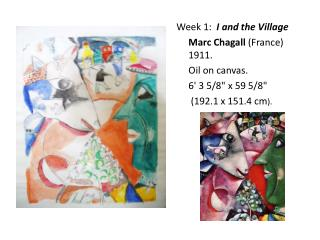 "Week 1:  I and the Village Marc Chagall  (France) 1911.  	Oil on canvas. 	6' 3 5/8"" x 59 5/8"""