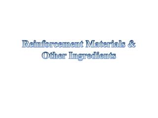 Reinforcement Materials & Other Ingredients