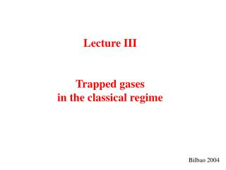 Lecture III Trapped gases  in the classical regime