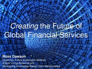 Creating  the Future of Global Financial Services