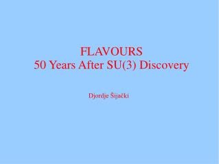 FLAVOURS  50 Years After SU(3) Discovery
