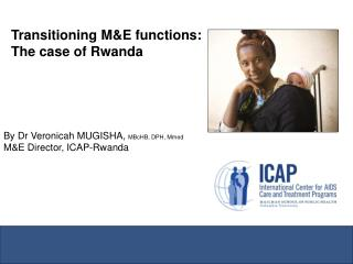 Transitioning M&E functions:   The case of Rwanda By Dr Veronicah MUGISHA,  MBcHB, DPH, Mmed