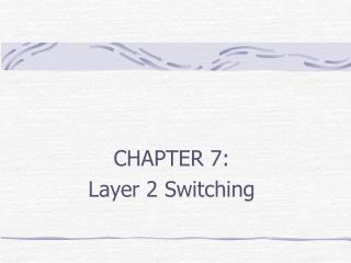 CHAPTER 7:  Layer 2 Switching