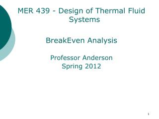 MER 439 - Design of Thermal Fluid Systems BreakEven Analysis Professor Anderson Spring 2012