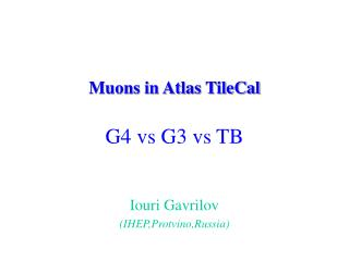 Muons in Atlas TileCal G4 vs G3 vs TB