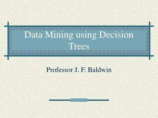 Data Mining using Decision Trees