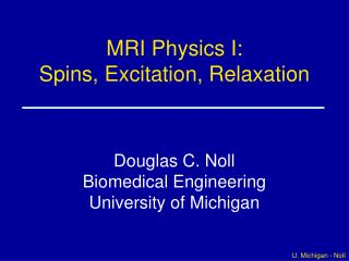 MRI Physics I: Spins, Excitation, Relaxation