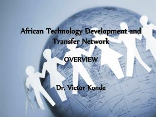 African Technology Development and Transfer Network OVERVIEW Dr. Victor  Konde