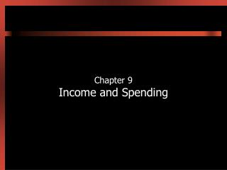 Chapter 9 Income and Spending